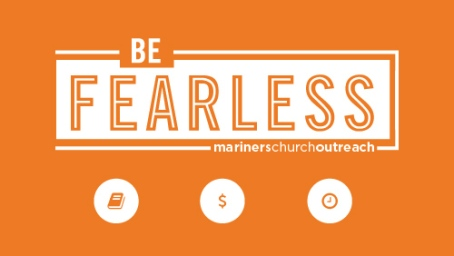 The message: be fearless about giving. (image from mariners church.org)